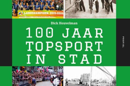 """Op 16 juni a.s. verschijnt bij Uitgeverij Profiel het boek """"100 jaar Topsport in Stad"""""""